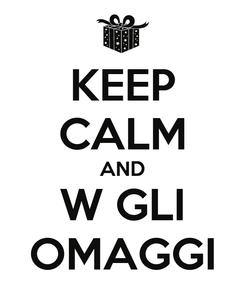 Poster: KEEP CALM AND W GLI OMAGGI