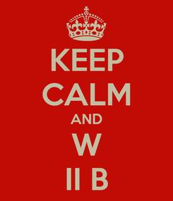Poster: KEEP CALM AND W II B
