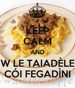 Poster: KEEP CALM AND W LE TAIADÈLE CÓI FEGADÌNI