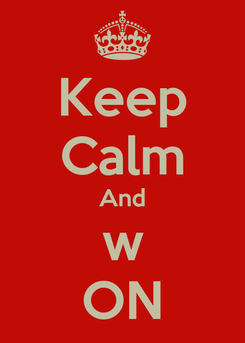Poster: Keep Calm And w ON