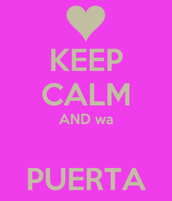 Poster: KEEP CALM AND wa  PUERTA