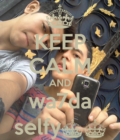 Poster: KEEP CALM AND wa7da selfy^^