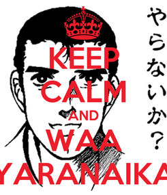 Poster: KEEP CALM AND WAA YARANAIKA