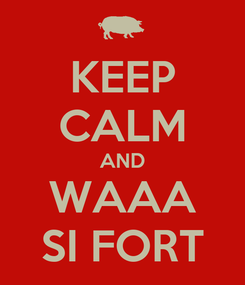 Poster: KEEP CALM AND WAAA SI FORT