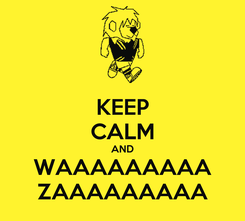 Poster: KEEP CALM AND WAAAAAAAAA ZAAAAAAAAA
