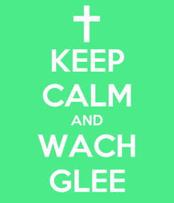 Poster: KEEP CALM AND WACH GLEE