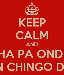 Poster: KEEP CALM AND WACHA PA ONDE SEA SOMOS UN CHINGO DE CHOLOS
