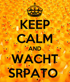 Poster: KEEP CALM AND WACHT SRPATO