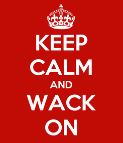 Poster: KEEP CALM AND WACK ON