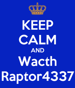 Poster: KEEP CALM AND Wacth Raptor4337