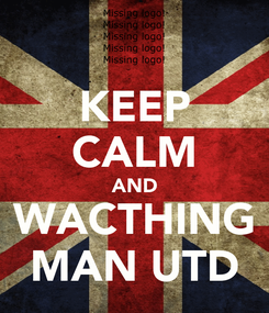 Poster: KEEP CALM AND WACTHING MAN UTD