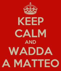 Poster: KEEP CALM AND WADDA A MATTEO
