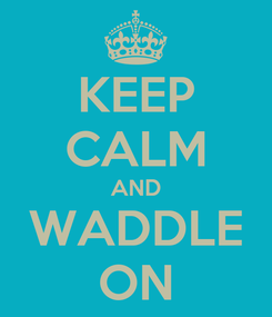 Poster: KEEP CALM AND WADDLE ON