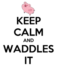 Poster: KEEP CALM AND WADDLES IT