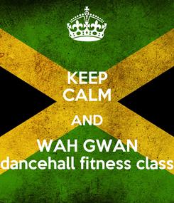 Poster: KEEP CALM AND WAH GWAN dancehall fitness class