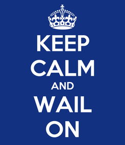 Poster: KEEP CALM AND WAIL ON