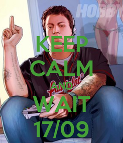 Poster: KEEP CALM AND WAIT 17/09
