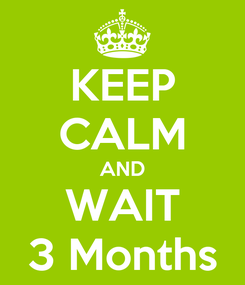 Poster: KEEP CALM AND WAIT 3 Months