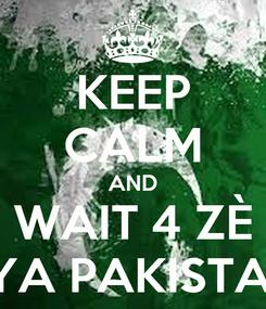 Poster: KEEP CALM AND WAIT 4 ZÈ NAYA PAKISTANA!