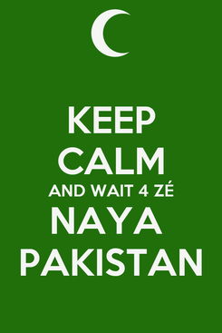 Poster: KEEP CALM AND WAIT 4 ZÉ NAYA  PAKISTAN