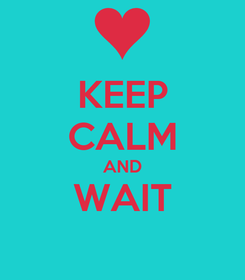 Poster: KEEP CALM AND WAIT