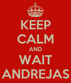 Poster: KEEP CALM AND WAIT ANDREJAS