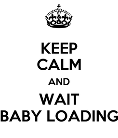Poster: KEEP CALM AND WAIT BABY LOADING