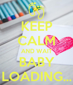 Poster: KEEP CALM AND WAIT BABY LOADING...