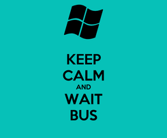 Poster: KEEP CALM AND WAIT BUS