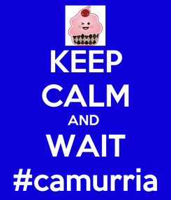 Poster: KEEP CALM AND  WAIT #camurria