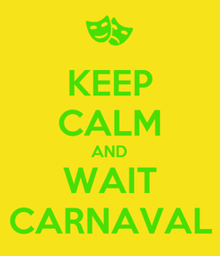 Poster: KEEP CALM AND WAIT CARNAVAL