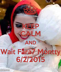 Poster: KEEP CALM AND Wait Fara7 Montty 6/2/2015