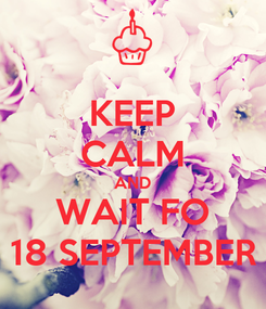 Poster: KEEP CALM AND WAIT FO 18 SEPTEMBER