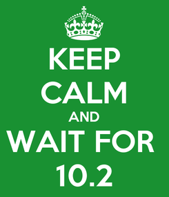 Poster: KEEP CALM AND WAIT FOR  10.2
