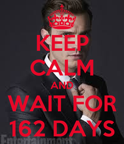 Poster: KEEP CALM AND WAIT FOR 162 DAYS