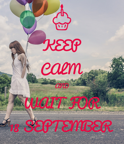 Poster: KEEP CALM AND WAIT FOR 18 SEPTEMBER