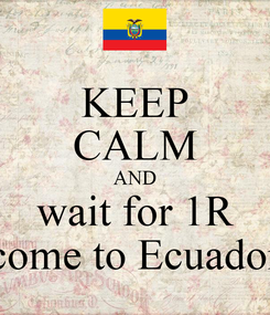 Poster: KEEP CALM AND wait for 1R come to Ecuador