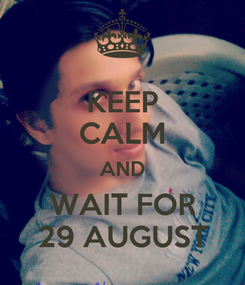 Poster: KEEP CALM AND WAIT FOR 29 AUGUST