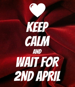 Poster: KEEP CALM AND WAIT FOR 2ND APRIL