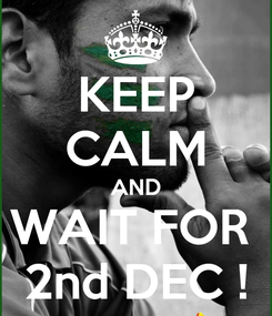 Poster: KEEP CALM AND WAIT FOR  2nd DEC !