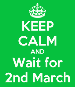 Poster: KEEP CALM AND Wait for 2nd March