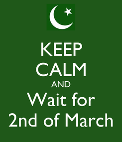 Poster: KEEP CALM AND Wait for 2nd of March