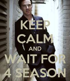 Poster: KEEP CALM AND WAIT FOR 4 SEASON