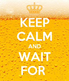 Poster: KEEP CALM AND WAIT FOR