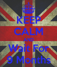 Poster: KEEP CALM AND Wait For 9 Months