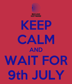 Poster: KEEP CALM AND WAIT FOR 9th JULY