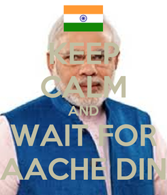 Poster: KEEP CALM AND WAIT FOR AACHE DIN