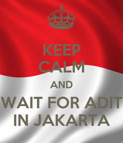 Poster: KEEP CALM AND WAIT FOR ADIT IN JAKARTA