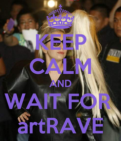 Poster: KEEP CALM AND WAIT FOR  artRAVE