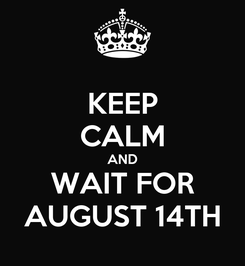 Poster: KEEP CALM AND WAIT FOR AUGUST 14TH